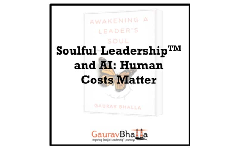 Soulful Leadership™ and AI: Human Costs Matter